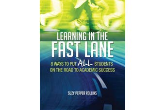 Learning in the Fast Lane (8 Ways to Put All Students on the Road to Academic Success)