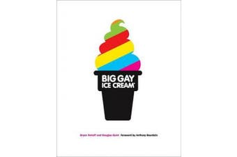 Big Gay Ice Cream: Saucy Stories & Frozen Treats: Going All the Way with Ice Cream