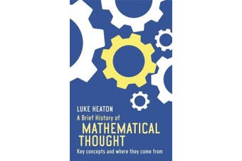 A Brief History of Mathematical Thought: Key concepts and where they come from (Brief Histories)