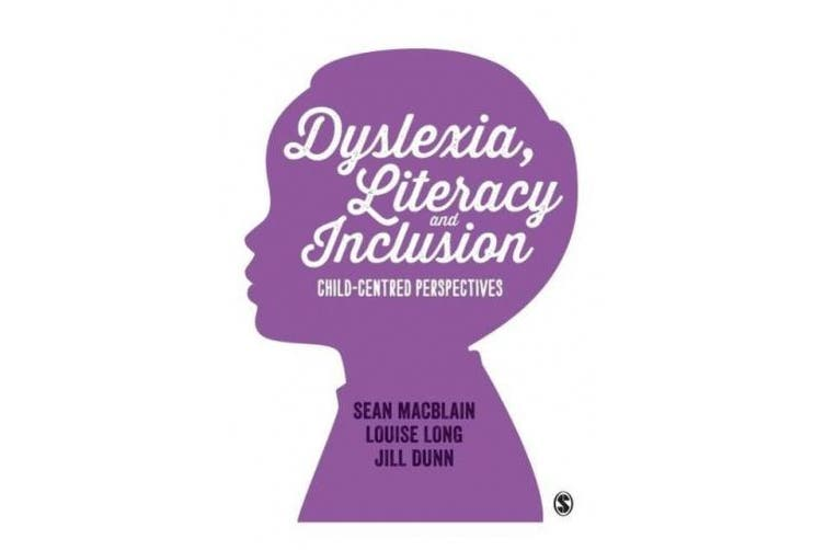 Dyslexia, Literacy and Inclusion: Child-Centred Perspectives