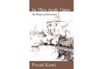 In This Arab Time: The Pursuit of Deliverance