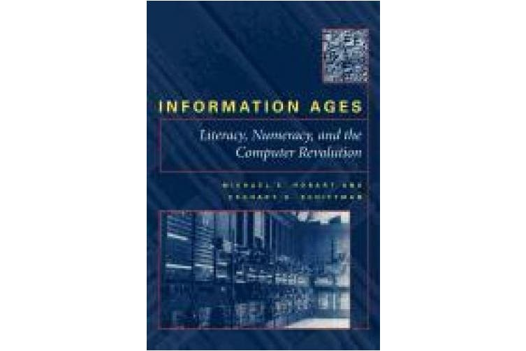 Information Ages: Literacy, Numeracy, and the Computer Revolution