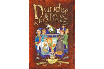 Dundee: A Very Peculiar History (Very Peculiar History)