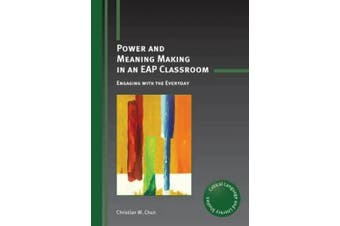 Power and Meaning Making in an EAP Classroom: Engaging with the Everyday (Critical Language and Literacy Studies)