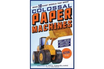 Colossal Paper Machines: Make 10 Giant Models That Move!