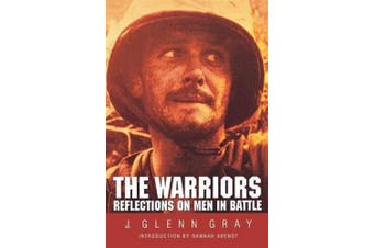 The Warriors: Reflections on Men in Battle (Revised)