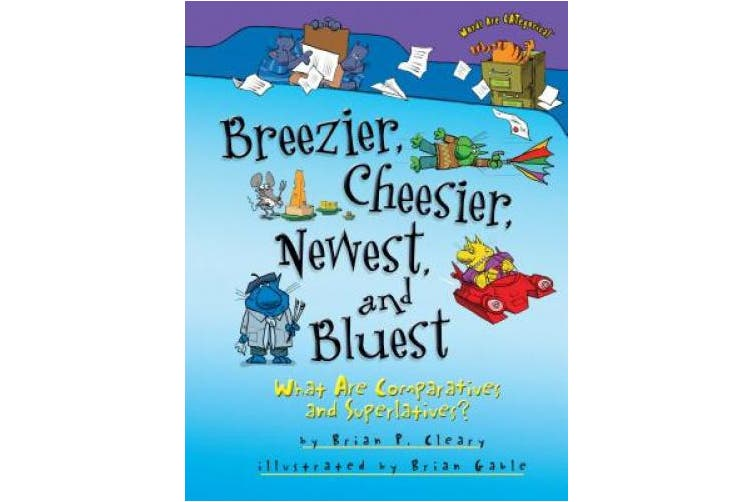 Breezier, Cheesier, Newest, and Bluest: What Are Comparatives and Superlatives? (Words Are Categorical (Paperback))