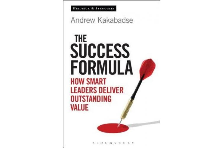 The Success Formula: How Smart Leaders Deliver Outstanding Value