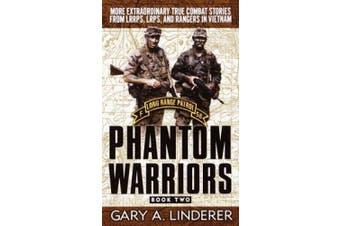Phantom Warriors: Book 2: More Extraordinary True Combat Stories from Lrrps, Lrps, and Rangers in Vietnam