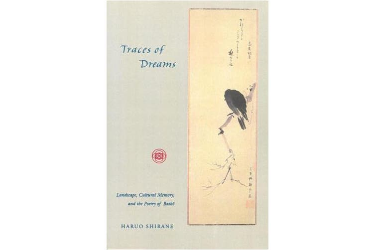 Traces of Dreams: Landscape, Cultural Memory and the Poetry of Basho