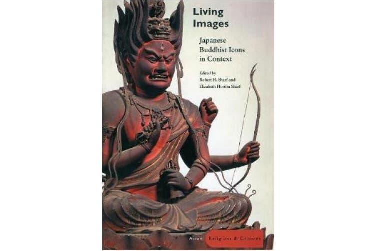 Living Images: Japanese Buddhist Icons in Context (Asian Religions & Culture S.)