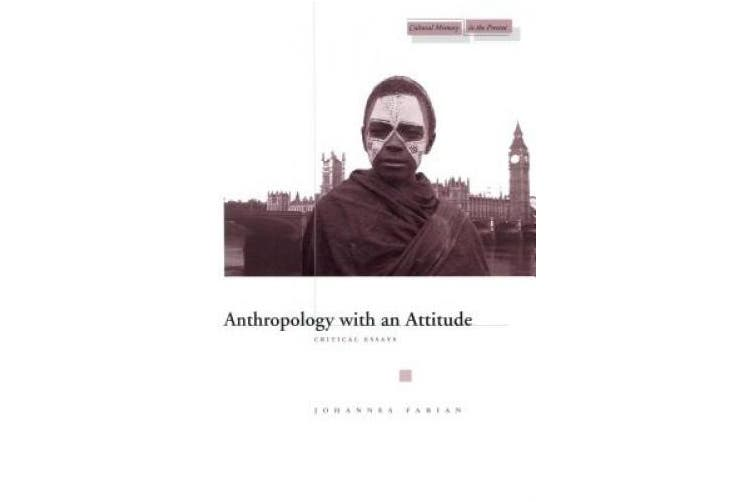 Anthropology with an Attitude: Critical Essays (Cultural Memory in the Present S.)