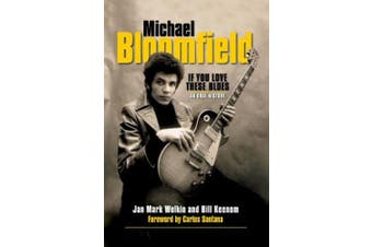 Bloomfield Michael If You Love These Blues an Oral History Bam Bk