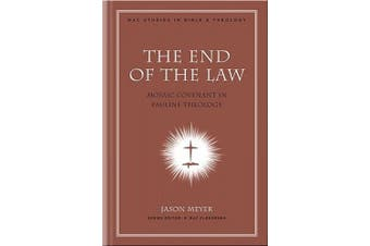 The End of the Law: Mosaic Covenant in Pauline Theology (New American Commentary Studies in Bible & Theology)