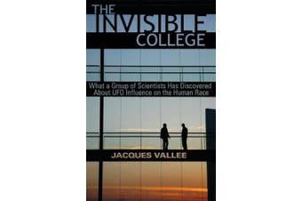The Invisible College: What a Group of Scientists Has Discovered about UFO Influence on the Human Race [Large Print]