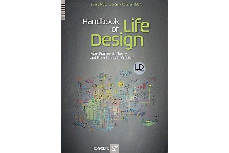 Handbook of Life Design: From Practice to Theory and from Theory to Practice