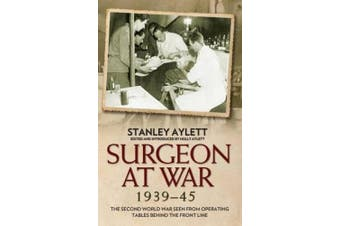 Surgeon at War 1935 - 45: The Second World War Seen from Operating Tables Behind the Front Line