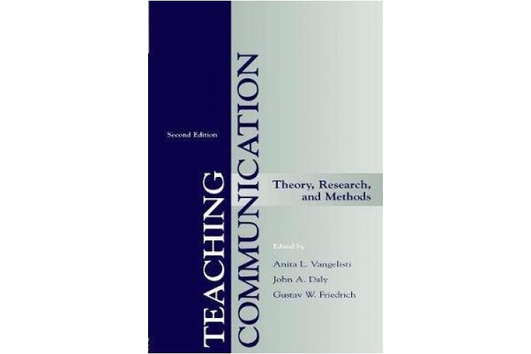 Teaching Communication: Theory, Research, and Methods (Communication S.)