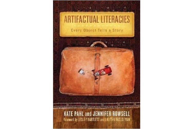 Artifactual Literacies: Every Object Tells a Story (Language and Literacy Series)