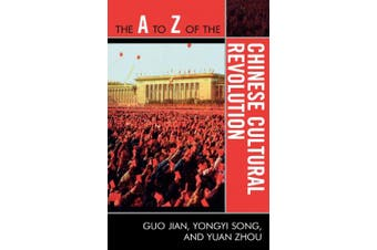 The A to Z of the Chinese Cultural Revolution (The A to Z Guide Series)