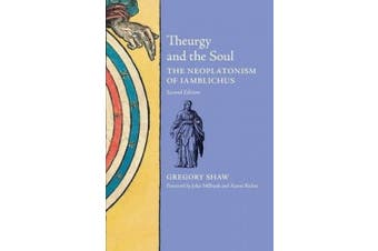 Theurgy and the Soul: The Neoplatonism of Iamblichus