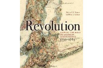 Revolution: Mapping the Road to American Independence, 1755-1783
