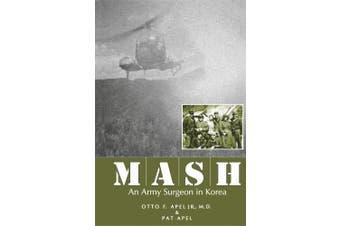MASH: An Army Surgeon in Korea