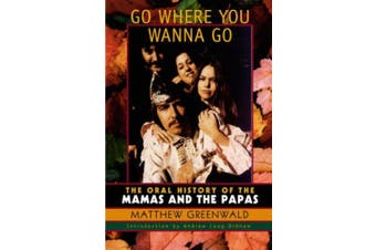 "Go Where You Wanna Go: The Oral History of  ""The Mamas and the Papas"""