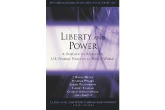 Liberty and Power: A Dialogue on Religion and U.S. Foreign Policy in an Unjust World (Pew Forum Dialogue Series on Religion and Public Life)