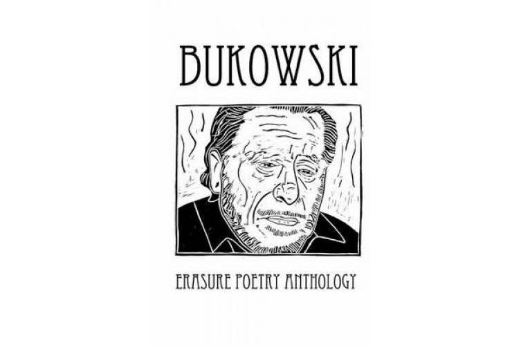 Bukowski Erasure Poetry Anthology: A Collection of Poems Based on the Writings of Charles Bukowski (Silver Birch Press Anthologies)