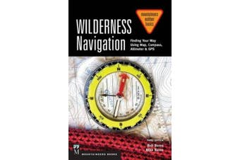 Wilderness Navigation: Finding Your Way Using Map, Compass, Altimeter & GPS, 3rd Edition