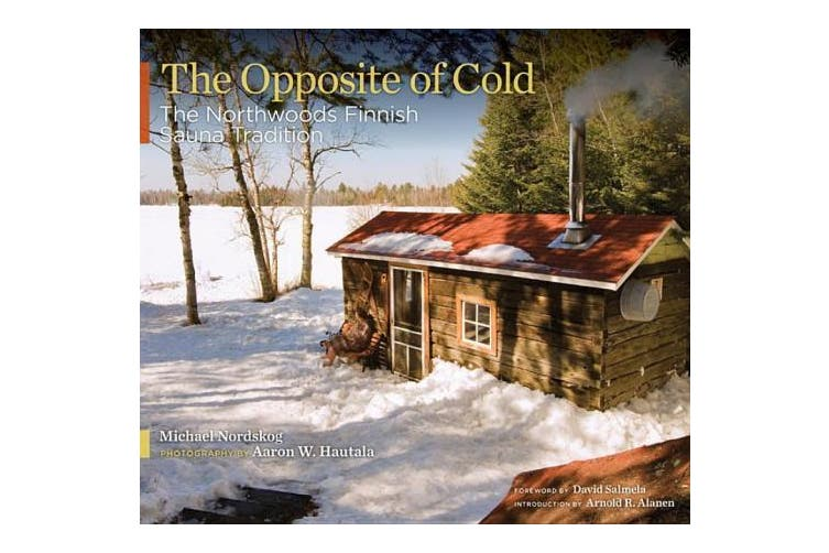 Opposite of Cold: The Northwoods Finnish Sauna Tradition