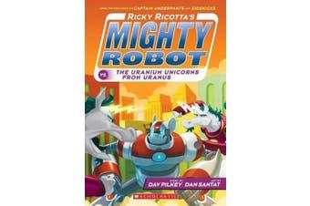 Ricky Ricotta's Mighty Robot vs. the Uranium Unicorns from Uranus (Ricky Ricotta)