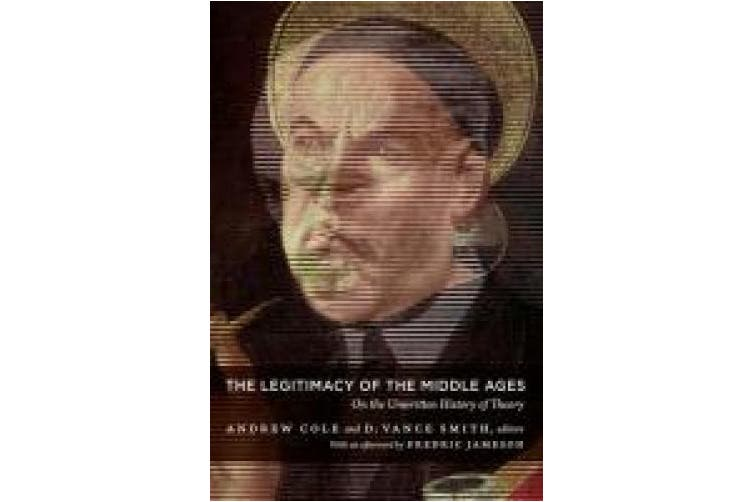 The Legitimacy of the Middle Ages: On the Unwritten History of Theory (Post-Contemporary Interventions)