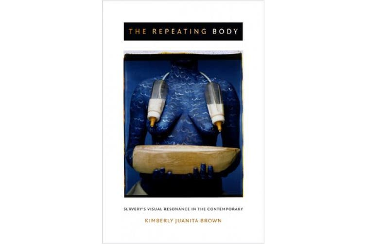 The Repeating Body: Slavery's Visual Resonance in the Contemporary