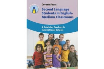 Second Language Students in English-Medium Classrooms: A Guide for Teachers in International Schools (Parents' and Teachers' Guides)