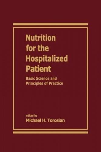 """Nutrition for the Hospitalized Patient: Basic Science and Principles of Practice This work offers detailed coverage of the biochemical and metabolic framework that forms the basis for the current theory of nutrition support. It presents analyses of  the practical aspects of providing nutrition to hospitalized patients, and examines nutrition support in critical care and sepsis, cancer, gastrointestinal disease, cardiac and pulmonary disease, burns, renal failure, newborns and children, pregnancy, AIDS, neurological impairment and perioperative  patients.  Table of Contents Science – carbohydrate metabolism, protein metabolism, lipid metabolism, nutrition and wound healing, nutrition and immune function, nutrition and cytokines, alternative lipids, vitamins, trace elements, amino acids, anabolic hormones in nutrition support; principles of practice – nutritional assessment, basic concepts of enteral and parenteral nutrition, total parenteral nutrition solutions, enteral formulas, vascular access techniques, enteral feeding techniques, complications of parenteral and enteral nutrition support, nutrition in critical illness and sepsis, nutrition in cancer patients, perioperative nutritional support, nutrition in gastrointestinal disease, nutrition in burns, nutrition in cardiac and pulmonary disease, nutrition in patients with renal failure, nutrition in newborn and pediatric patients, nutrition in pregnancy, metabolic and nutritional disorders in HIV-positive and AIDS patients, nutrition and the neurologically impaired patient, nutrition and aging. (Part Contents).  Reviews """"From the reviewers. . . This book should be on the shelf of every nutrition support practitioner. . .. . . .more uniquely, the book includes comprehensive chapters on nutrition and immune function, cytokines, and alternative lipids. It also has a thorough chapter on the role of anabolic hormones as an adjunct therapy in nutrition support. . … . . .The chapters on pediatrics and neurology are espec"""