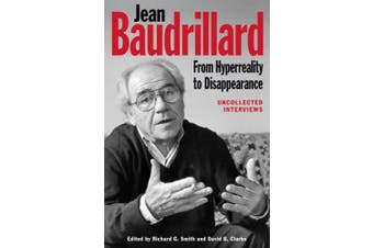 Jean Baudrillard: From HyperReality to Disappearance: Uncollected Interviews, 1986 to 2007