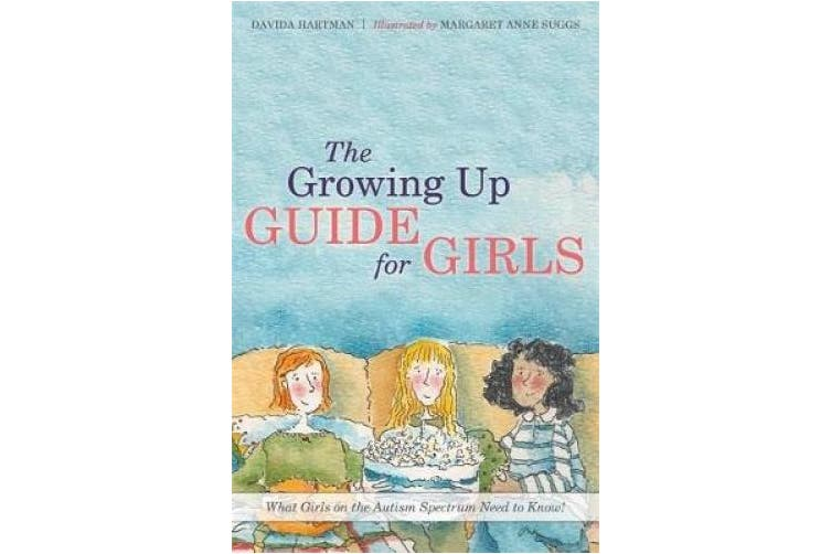The Growing Up Guide for Girls: What Girls on the Autism Spectrum Need to Know! (Growing Up)