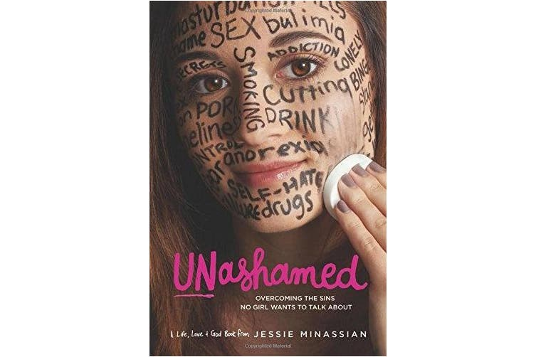 Unashamed: Overcoming the Sins No Girl Wants to Talk about (Life, Love & God)