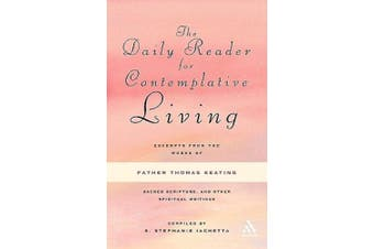 The Daily Reader for Contemplative Living: Excerpts from the Works of Father Thomas Keating, O.C.S.O., Sacred Scripture, and Other Spiritual Writings