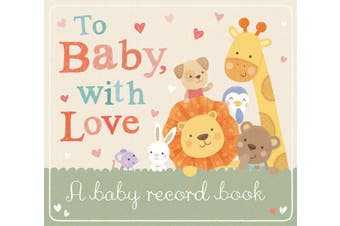 To Baby with Love: A Baby Record Book (To Baby with Love)