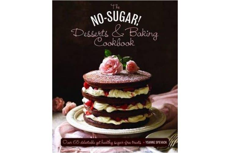 The No Sugar! Desserts & Baking Book: Over 65 Delectable Yet Healthy Sugar-Free Treats