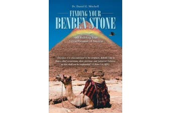 Finding Your Benben Stone: And Building Your Great Pyramid of Success