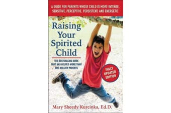 Raising Your Spirited Child: A Guide for Parents Whose Child Is More Intense, Sensitive, Perceptive, Persistent, and Energetic (Spirited Series)