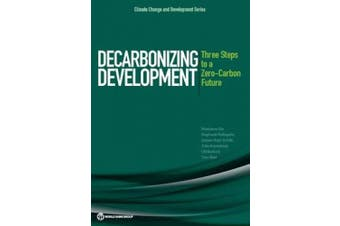 Decarbonizing Development: Three Steps to a Zero-Carbon Future (Climate Change and Development)