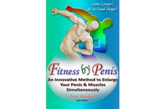 Fitness by Penis: An Innovative Method to Enlarge Your Penis and Muscles Simultaneously!