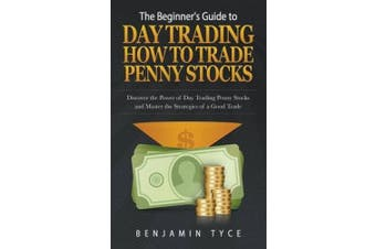 The Beginner's Guide to Day Trading: How to Trade Penny Stocks: Discover the Power of Day Trading Penny Stocks and Master the Strategies of a Good Trade