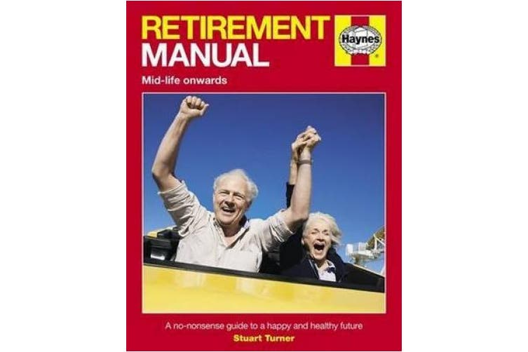 Retirement Manual: A no-nonsense guide to a happy and healthy future