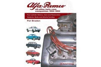 Alfa Romeo All-Alloy Twin CAM Companion, 1954-1994: Four-Cylinder History, Care, and Restoration: Giulietta, Giulia, and Alfetta Families